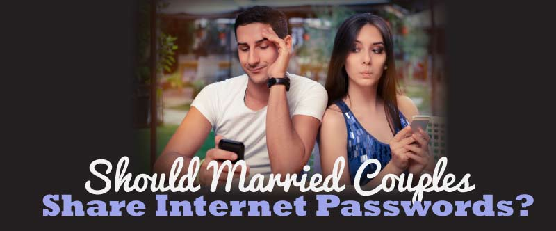 Should Husbands and Wives Know Each Other's Internet Passwords?